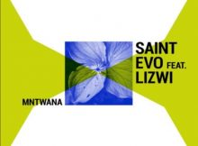 Saint Evo – Mntwana ft. Lizwi mp3 download