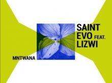 Saint Evo – Mntwana ft. Lizwi mp3 download