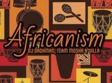 DJ Dadaman, Team Mosha & Villa – Africanism mp3 download