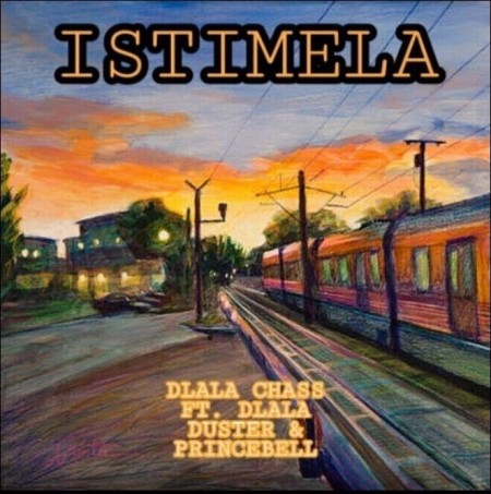 Dlala Chass – Istimela ft. Dlala Duster & Dlala PrinceBell mp3 download