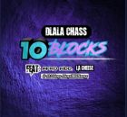 Dlala Chass - 10 Blocks ft. Afro Kidd, LA Cheese & DJ Kop Kop360boy mp3 download