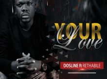 Dosline - Your Love ft. Rethabile mp3 download