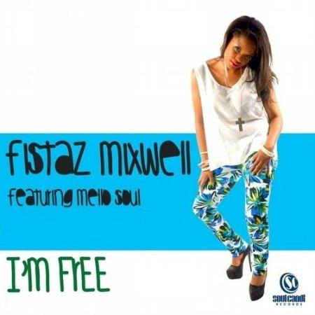 Fistaz Mixwell - I'm Free ft. Mellow Soul mp3 download