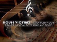 House Victimz - Amen For 8 Years Prayer (Mexican Boys Amapiano Remix) mp3 download