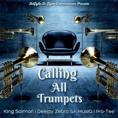 King Saiman - Calling All Trumpets ft. Pro Tee, Deejay Zebra SA MusiQ mp3 download