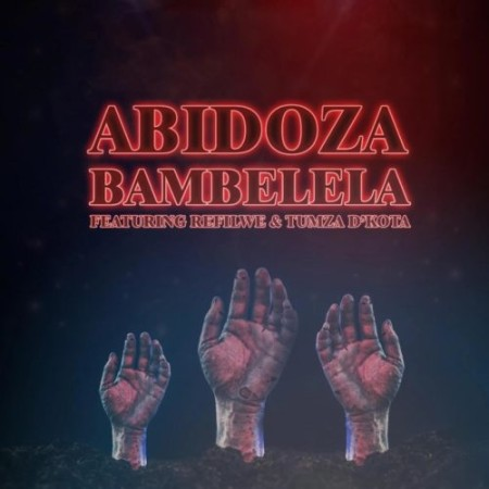 Abidoza – Bambelela ft. Refilwe & Tumza D'kota mp3 download