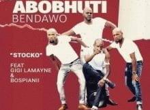 Abobhuti Bendawo – Stocko ft. Gigi Lamayne & BosPianii mp3 download
