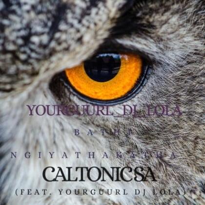 Caltonic SA – Bathi Ngiyathakatha ft. YourGuurl Dj Lola mp3 download