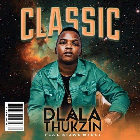 Dlala Thukzin - Classic ft. Sizwe Ntuli mp3 download