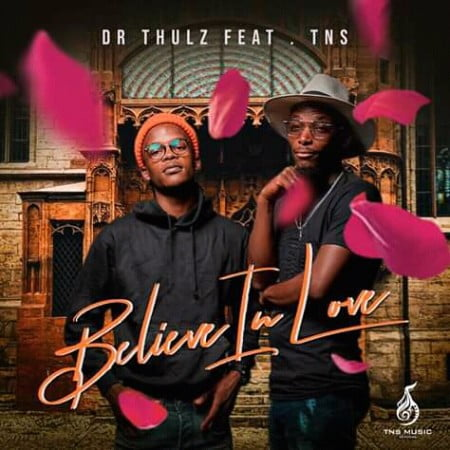 Dr Thulz – Believe In Love ft. TNS mp3 download