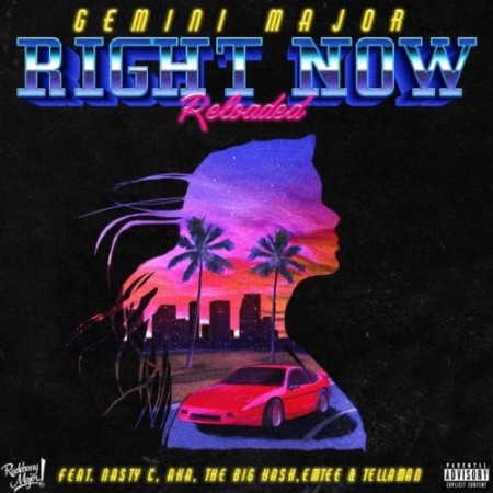 Gemini Major – Right Now (Remix) Reloaded ft. Emtee, Nasty C, AKA, Tellaman & The Big Hash mp3 download full