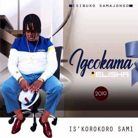 Igcokama Elisha - Is'korokoro Sami Album zip mp3 download