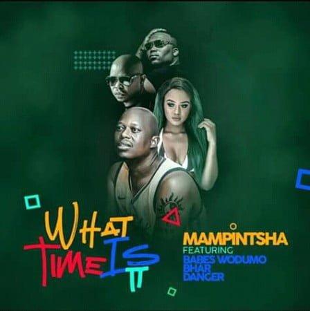 Mampintsha - What Time Is It ft. Babes Wodumo, Bhar & Danger mp3 download