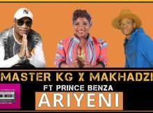 Master KG & Makhadzi - Ariyeni ft. Prince Benza mp3 download my love valentine