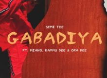 Semi Tee – Gabadiya Ft. Miano, Kammu Dee & Ora Dee mp3 download