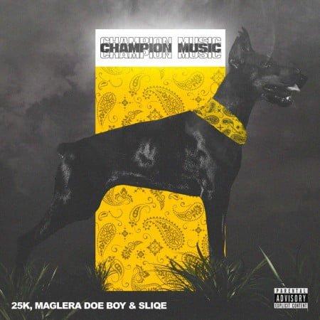 25K, Maglera Doe Boy & DJ Sliqe – Champion Music EP album zip mp3 download
