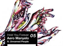 Aero Manyelo – Hold You Forever Ft. Unnamed People mp3 download