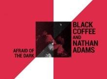 Black Coffee & Nathan Adams – Afraid of the Dark (Original Mix) mp3 download