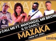 DJ Call Me - Maxaka ft. Makhadzi, Mr Brown, DJ Dance mp3 download original mix full song