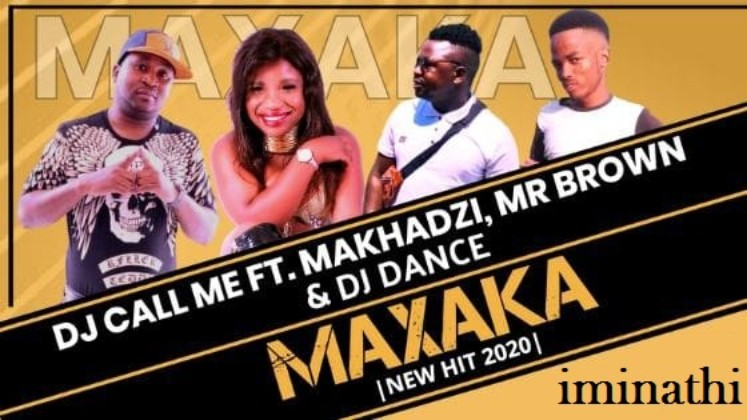 DJ Call Me - Maxaka ft. Makhadzi, Mr Brown, DJ Dance mp3 download original mix full song