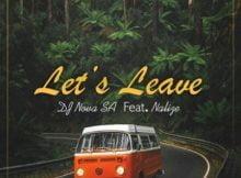 DJ Nova SA – Let's Leave Ft. Nalize mp3 download