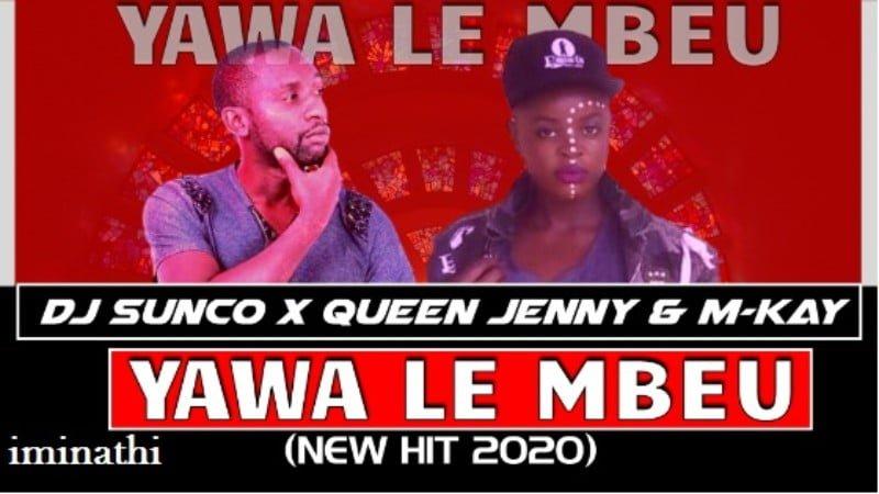 DJ Sunco, Queen Jenny & MKay - Yawa Le Mbeu mp3 download