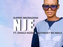 DjPrie Nkosazana – Nje Ft. Zinhle Ngidi & DJ Target No Ndile mp3 download