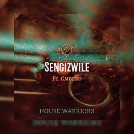 House Warriors - Sengizwile Ft Cmbero mp3 download