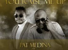 Pat Medina – You Raised Me Up Ft. Mr Brown mp3 download