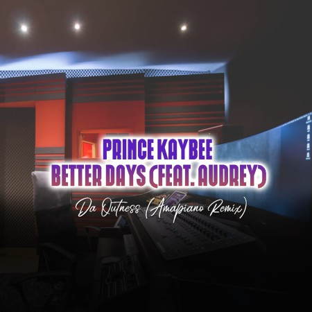 Prince Kaybee - Better Days (Da Outness Amapiano Remix) ft. Audrey mp3 download