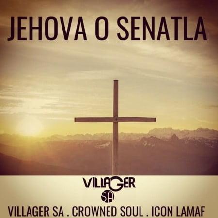 Villager SA – Jehova o Senatla ft. Crowned Soul & Icon Lamaf mp3 download