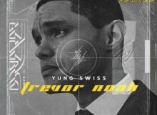 Yung Swiss - Trevor Noah free mp3 download
