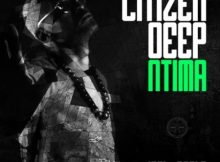Citizen Deep – Ntima EP mp3 zip free download