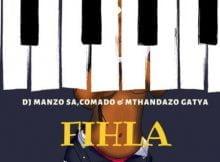 DJ Manzo SA – Fihla ft. Comado & Mthandazo Gatya mp3 download