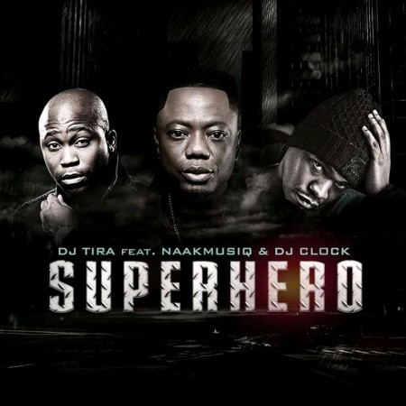 DJ Tira - SuperHero ft. NaakMusiQ & DJ Clock mp3 download