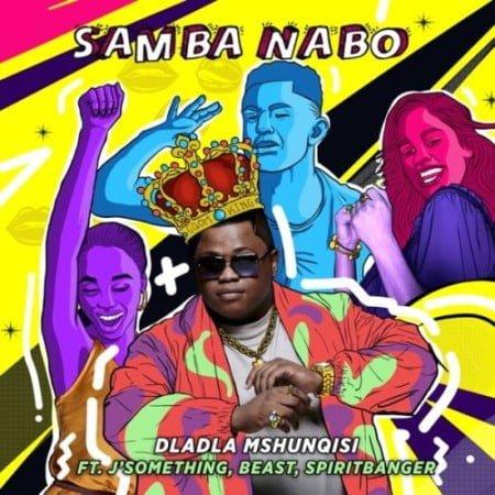 Dladla Mshunqisi – Samba Nabo ft. J Something, Beast & Spirit Banger mp3 download