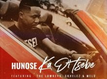 Hunose – Ka Di Tsebe Ft. The Lowkeys, Skhelez & Melo mp3 download