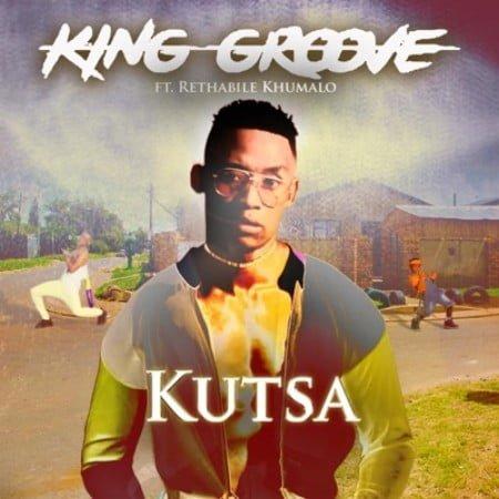 King Groove – Kutsa Ft. Rethabile Khumalo mp3 download