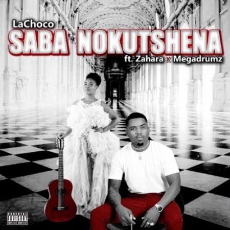 LaChoco – Saba Nokutshena Ft. Zahara & MEGADRUMZ mp3 download