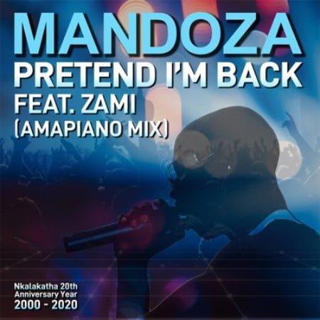 Mandoza – Pretend I'm Back Ft. Zami (Amapiano Mix) mp3 download