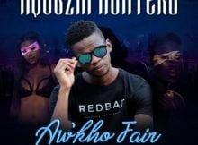 Nqubzin Hunters - Aw'kho Fair ft. Trademark, Achim & Mega Drumz mp3 download