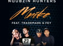Nqubzin Hunters - Mnike ft. Fey & Trademark mp3 download