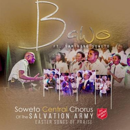 Soweto Central Chorus of the Salvation Army - Bawo ft. Samthing Soweto mp3 download live