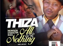 Thiza - All Or Nothing Ft. Professor, Character & Emza mp3 download