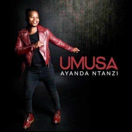 Ayanda Ntanzi – Umusa mp3 download