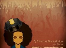 DJ Fresca & Black Motion Nanka Lamaphoyisa ft. Tuna mp3 download
