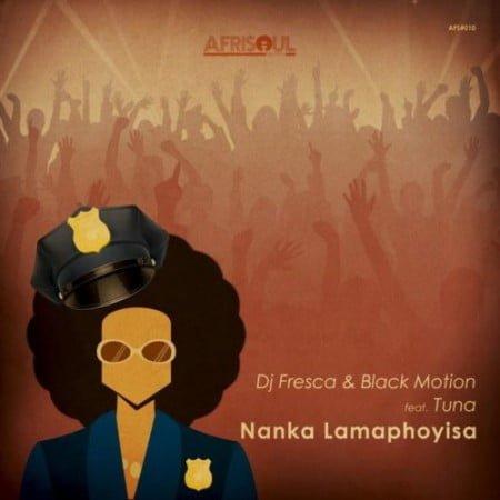 DJ Fresca & Black Motion Nanka Lamaphoyisa ft. Tuna mp3 download