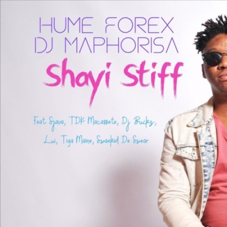 Hume Forex & DJ Maphorisa – Shayi Stiff ft. TDK Macassete, DJ Buckz, Lui & Sjava mp3 download