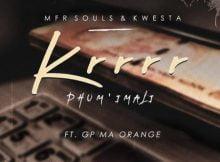 MFR Souls & Kwesta – Krrrr (Phum' Imali) Ft. GP-MaOrange mp3 download original mix full song