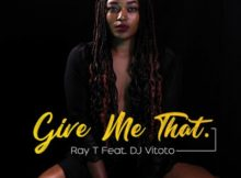Ray T Give Me That Ft. DJ Vitoto mp3 download